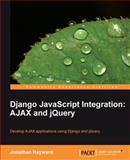 Django Javascript Integration - Ajax and jQuery, Hayward, Jonathan, 1849510342