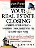 The Complete Guide to Your Real Estate Closing : Answers to All Your Questions, from Opening Escrow, to Negotiating Fees, to Signing Closing Papers, Gadow, Sandy, 0071400354