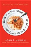 How Italian Food Conquered the World, John F. F. Mariani, 0230340350