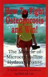 How to Fight Osteoporosis and Win!, Beth M. Ley, 0964270358