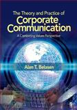 The Theory and Practice of Corporate Communication : A Competing Values Perspective, Belasen, Alan T., 141295035X