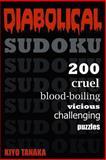 Diabolical Sudoku: 200 Cruel, Blood-Boiling, Vicious, Challenging Puzzles, Kiyo Tanaka, 1500130354