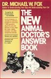 The New Animal Doctor's Answer Book, Michael W. Fox, 1557040354