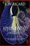 Aphrodisiac Weekend, Ricard, Jon, 1631050354