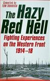 The Hazy Red Hell : Fighting Experiences on the Western Front, 1914-1918, , 186227035X