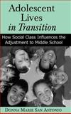Adolescent Lives in Transition : How Social Class Influences the Adjustment to Middle School, Antonio, Donna Marie San, 0791460355