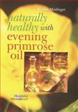 Naturally Healthy with Evening Primrose Oil, Werner Meidinger, 0806920351