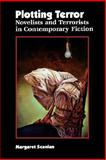 Plotting Terror : Novelists and Terrorists in Contemporary Fiction, Scanlan, Margaret, 0813920353