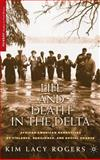 Life and Death in the Delta : African American Narratives of Violence, Resilience, and Social Change, Rogers, Kim Lacy, 1403960356