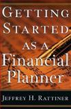 Getting Started as a Financial Planner, Jeffrey H. Rattiner, 1576600351
