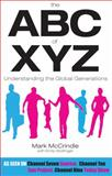 The ABC of XYZ : Understanding the Global Generations, McCrindle, Mark and Wolfinger, Emily, 1742230350