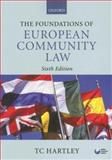The Foundations of European Community Law : An Introduction to the Constitutional and Administrative Law of the European Community, Hartley, T. C., 0199290350
