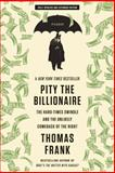 Pity the Billionaire, Thomas C. Frank, 1250020352