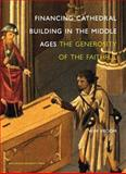 Financing Cathedral Building in the Middle Ages : The Generosity of the Faithful, Vroom, Wim, 9089640355