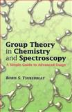 Group Theory in Chemistry and Spectroscopy : A Simple Guide to Advanced Usage, Tsukerblat, Boris S., 048645035X