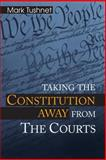 Taking the Constitution Away from the Courts, Tushnet, Mark V., 0691070350