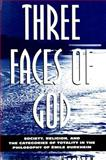Three Faces of God : Society, Religion, and the Categories of Totality in the Philosophy of Emile Durkheim, Nielsen, Donald A., 0791440354