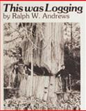 This Was Logging, Ralph W. Andrews, 0887400353