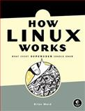 How Linux Works : What Every Superuser Should Know, Ward, Brian, 1593270356