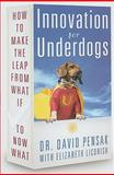 Innovation for Underdogs : How to Make the Leap from What If to Now What, Pensak, David and Licorish, Elizabeth, 1601630352