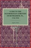 Guide to the Old Moravian Cemetery of Bethlehem, Pa. , 1742-1910, Schultze, Augustus, 0271060352