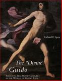 Divine Guido : Religion, Sex, Money and Art in the World of Guido Reni, Spear, Richard E., 0300070357