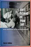 Ain't Scared of Your Jail : Arrest, Imprisonment, and the Civil Rights Movement, Colley, Zoe A., 0813060354