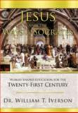 Jesus and the Ways of Socrates, William T. Iverson, 1462720358