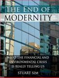 The End of Modernity : What the Financial and Environmental Crisis Is Really Telling Us, Sim, Stuart, 0748640355