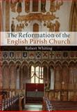 The Reformation of the English Parish Church, Whiting, Robert, 1107460352