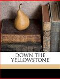 Down the Yellowstone, Lewis R. Freeman and Lewis R.Freeman, 1149350350