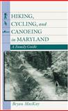 Hiking, Cycling, and Canoeing in Maryland : A Family Guide, MacKay, Bryan, 0801850355
