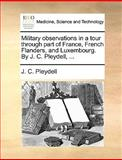 Military Observations in a Tour Through Part of France, French Flanders, and Luxembourg by J C Pleydell, J. C. Pleydell, 1140950355