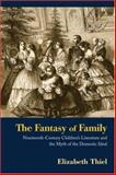 The Fantasy of Family : Nineteenth-Century Children's Literature and the Myth of the Domestic Ideal, Thiel, Elizabeth, 0415980356