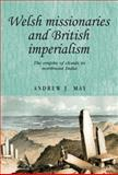 Welsh Missionaries and British Imperialism : The Empire of Clouds in North-East India, May, Andrew J., 0719080355