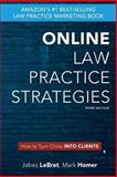 Online Law Practice Strategies : How to Turn Clicks into Clients, Homer, Mark and LeBret, Jabez, 0982640358