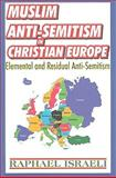 Muslim Anti-Semitism in Christian Europe : Elemental and Residual Anti-Semitism, Israeli, Raphael, 1412810353