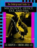 The Underground Guide to Microsoft Office, OLE and VBA : Slightly Askew Advice from Two Integration Wizards, Hudspeth, Lee and Lee, Timothy-James, 0201410354