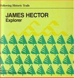 James Hector : Explorer, Alberta Historical Resources Foundation Staff and Haig, Bruce, 0920490352