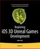 Beginning iOS 3D Unreal Games Development, Chin, Robert, 1430240350