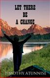 Let There Be a Change, Timothy Atunnise, 1477490353