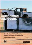 Uncommon Grounds : New Media and Critical Practice in the Middle East and North Africa, Downey, Anthony, 1784530352