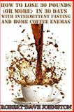 Lose 30 Pounds in 30 Days with Intermittent Fasting and 'Home' Coffee, Robert Dave Johnston, 149100035X