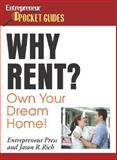 Why Rent? Own Your Own Dream Home!, Rich, Jason R. and Entrepreneur Press Staff, 1599180359