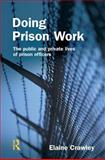 Doing Prison Work : The Public and Private Lives of Prison Officers, Crawley, Elaine, 1843920352