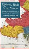 Different Paths to the Nation : Regional and National Identities in Central Europe and Italy, 1830-70, Cole, Laurence, 0230000363