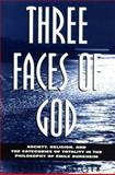 Three Faces of God : Society, Religion, and the Categories of Totality in the Philosophy of Emile Durkheim, Nielsen, Donald A., 0791440362