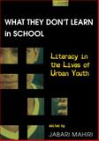 What They Don't Learn in School : Literacy in the Lives of Urban Youth, Mahiri, Jabari, 0820450367