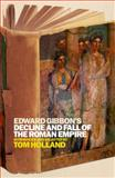 Edward Gibbon's Decline and Fall of the Roman Empire, Holland, Tom, 1441170367