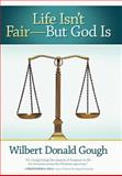 Life Isn't Fair-But God Is, Wilbert Donald Gough, 1462720366